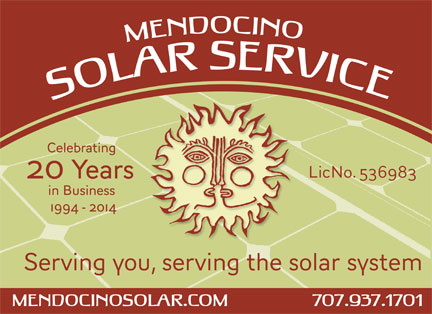 Mendocino Solar Service: Celbrating 20 years in business 1994-2014. License #536983. Serving You, Serving the Solar System. Mendocinosolar.com, 707 9737 1701.