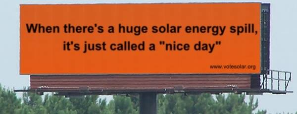 "bilboard: When there's a huge solar energy spill, it's just called a ""nice day."""